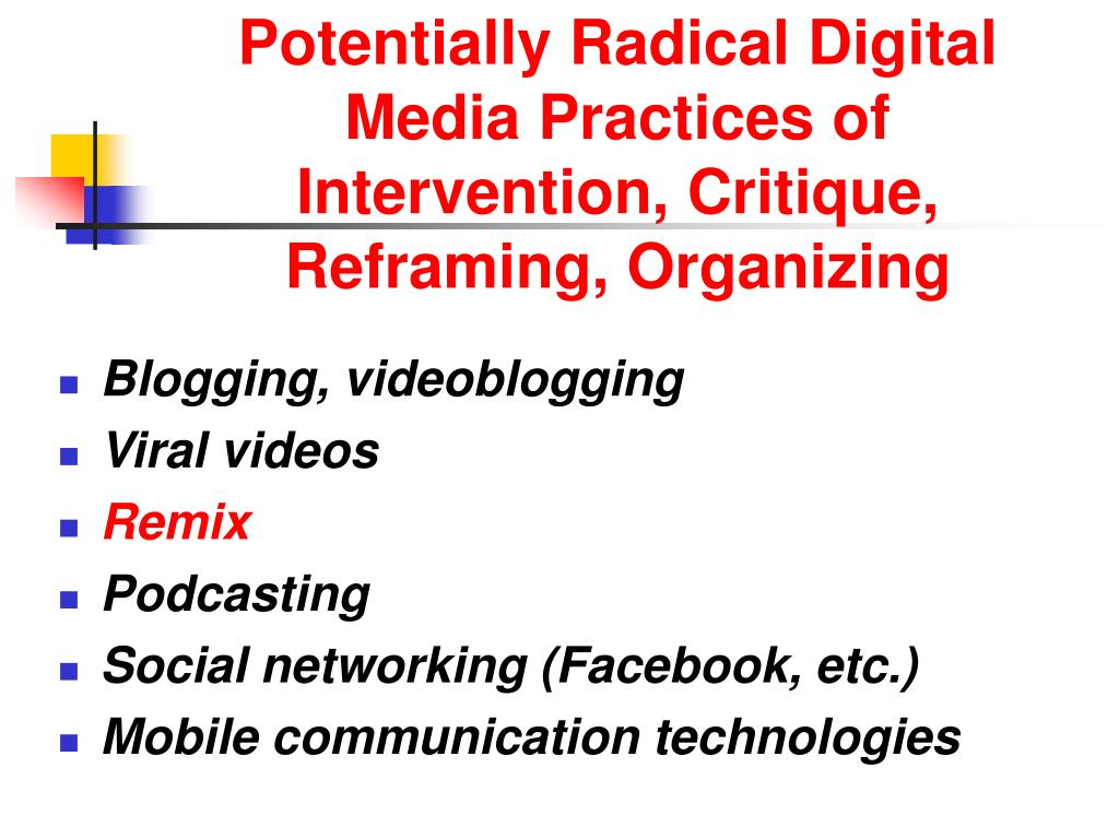 Potentially Radical Digital Media Practices of Intervention, Critique, Reframing, Organizing