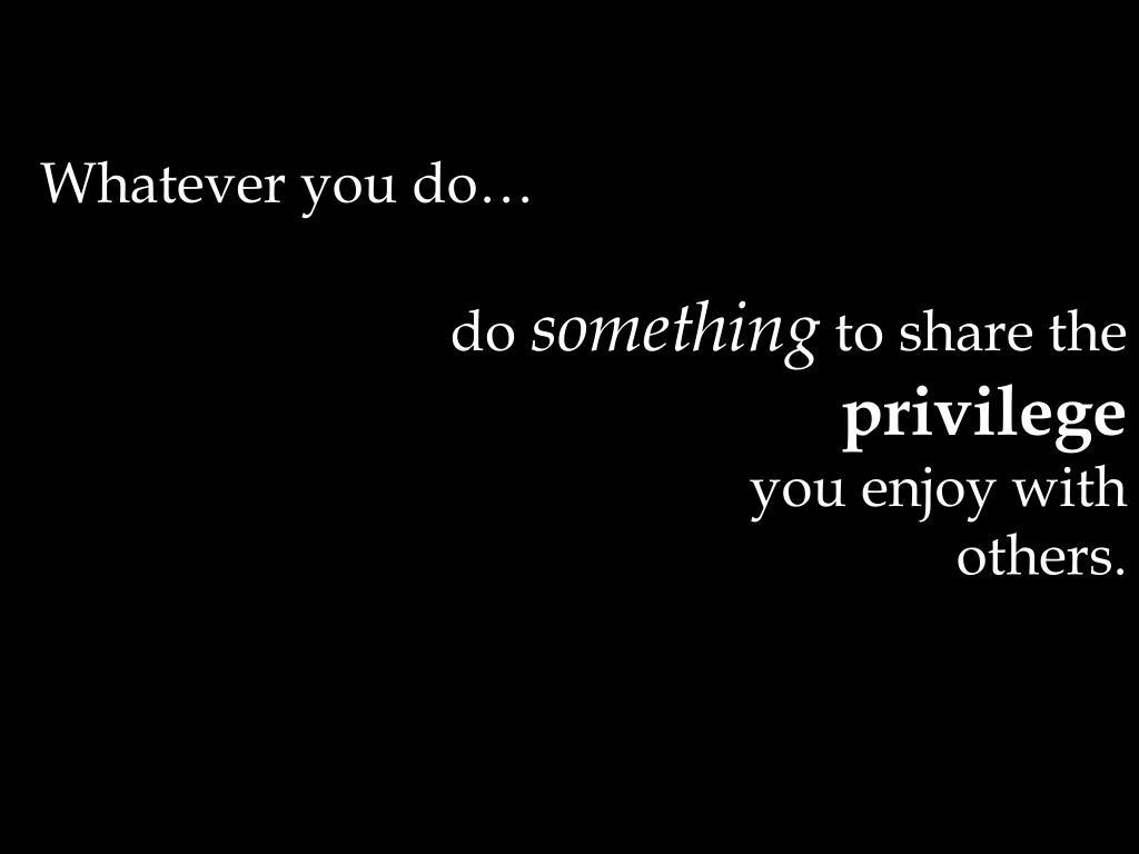 Whatever you do…
