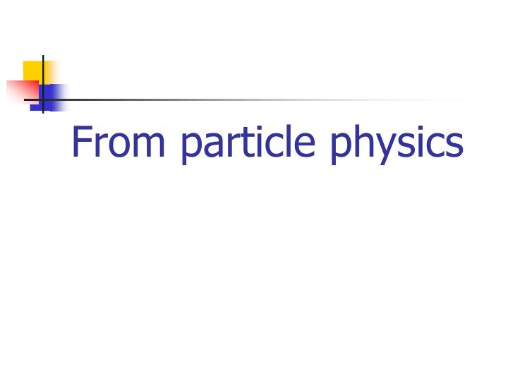 From particle physics