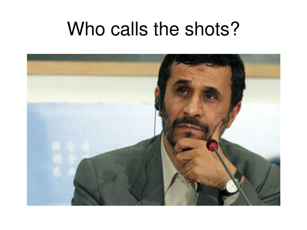 Who calls the shots?