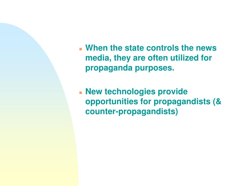When the state controls the news media, they are often utilized for propaganda purposes.