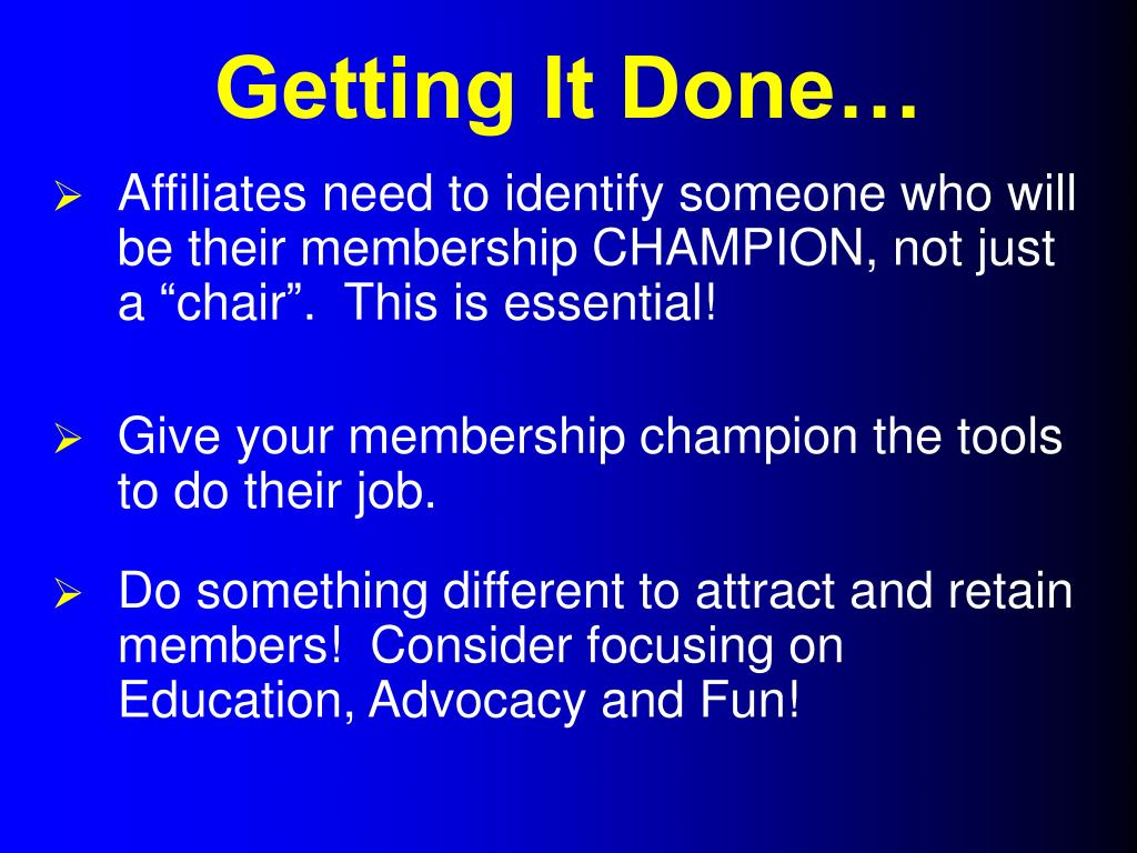 """Affiliates need to identify someone who will be their membership CHAMPION, not just a """"chair"""".  This is essential!"""