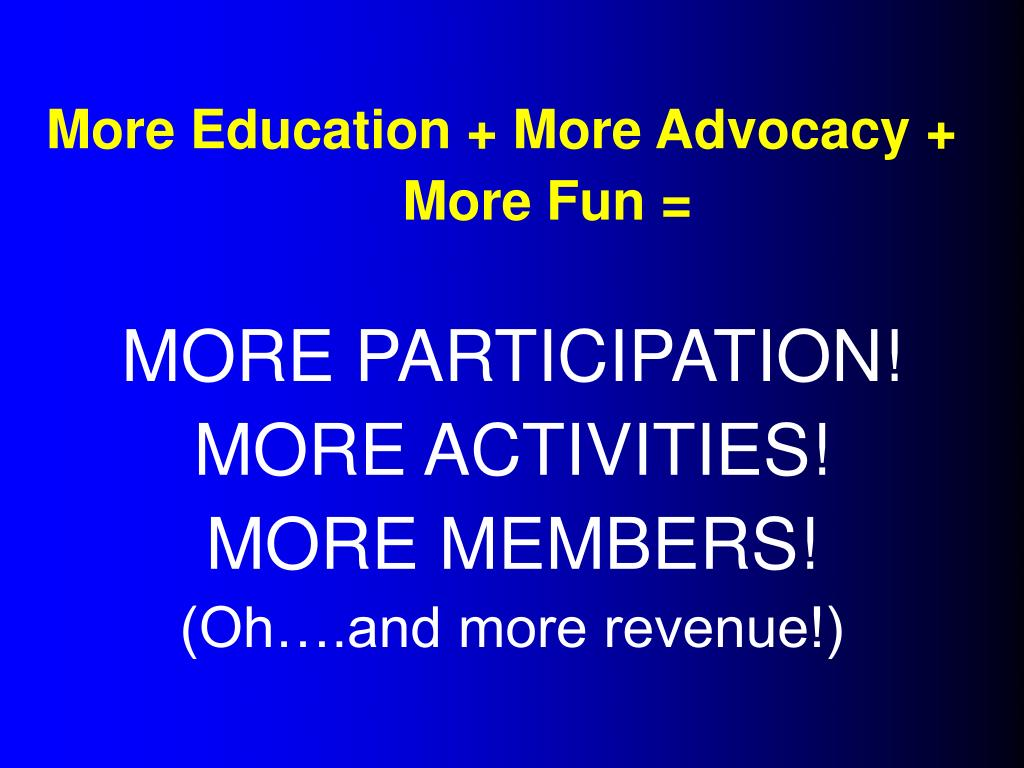 More Education + More Advocacy +