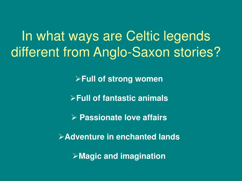 In what ways are Celtic legends different from Anglo-Saxon stories?