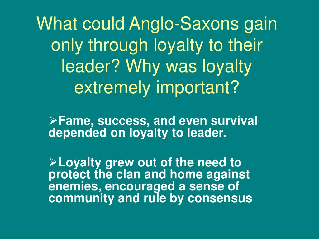 What could Anglo-Saxons gain only through loyalty to their leader? Why was loyalty extremely important?