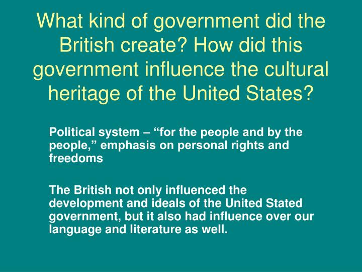 What kind of government did the British create? How did this government influence the cultural herit...