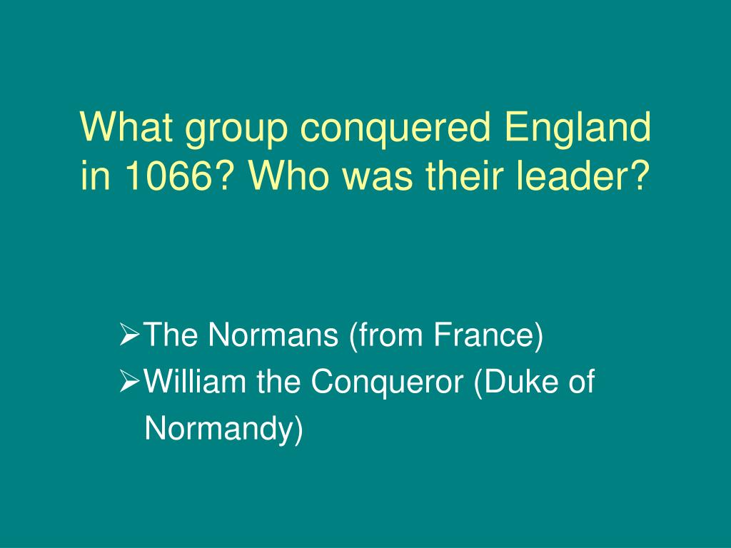 What group conquered England in 1066? Who was their leader?
