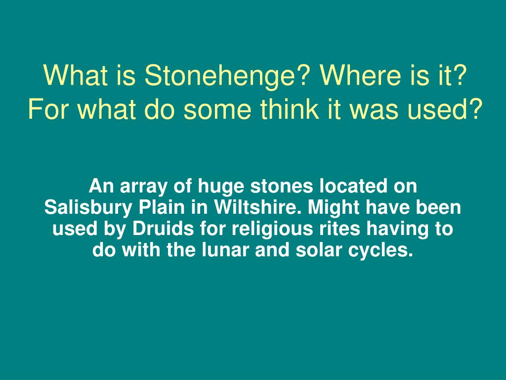 What is Stonehenge? Where is it? For what do some think it was used?