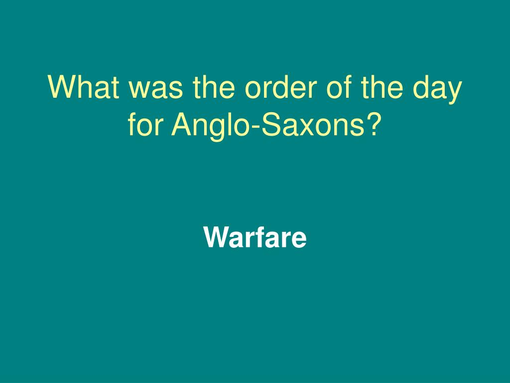 What was the order of the day for Anglo-Saxons?