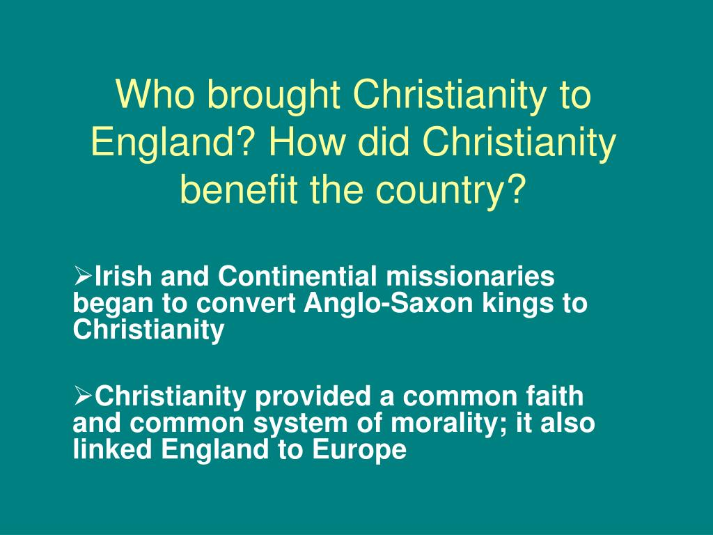Who brought Christianity to England? How did Christianity benefit the country?