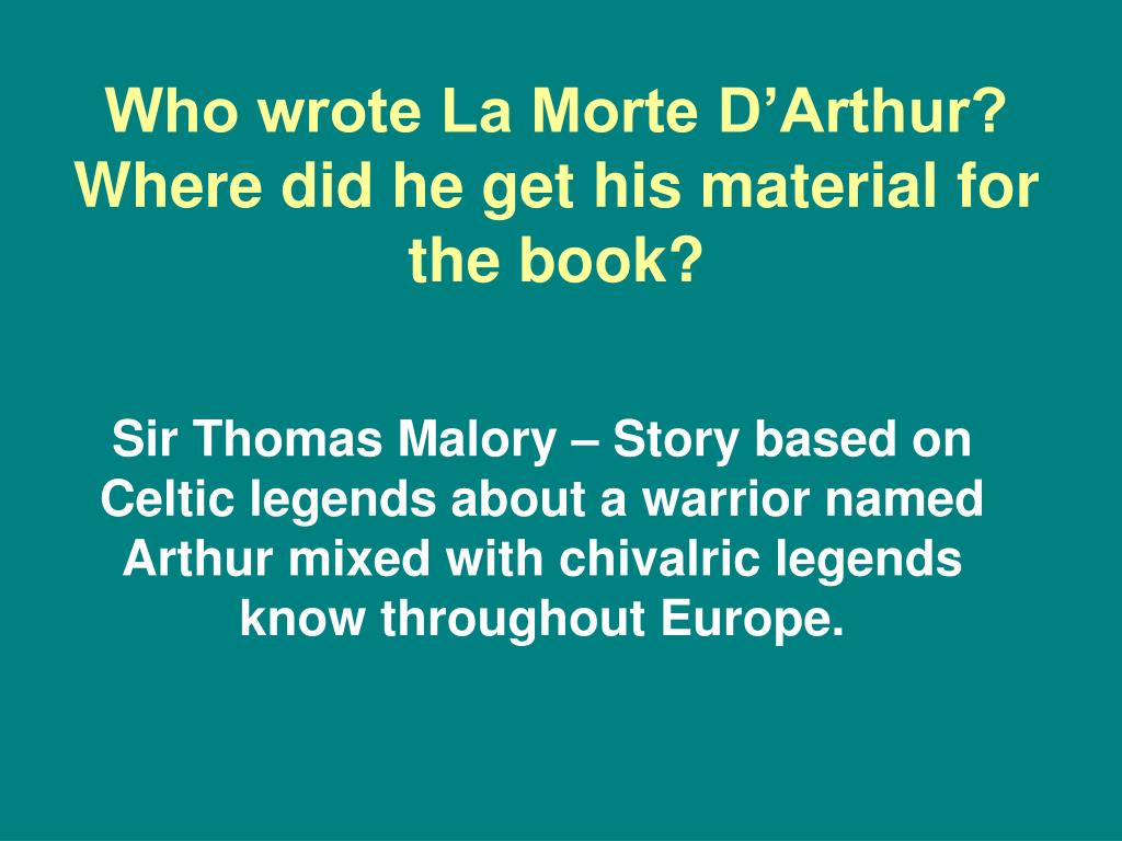 Who wrote La Morte D'Arthur? Where did he get his material for the book?