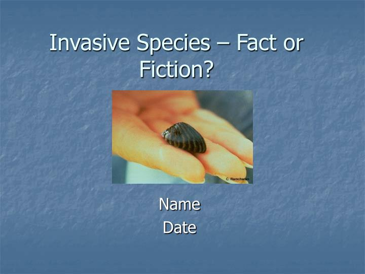 Invasive species fact or fiction
