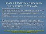 torture did become a news frame in one chapter of the story