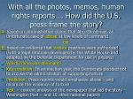 with all the photos memos human rights reports how did the u s press frame the story