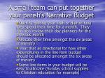 a small team can put together your parish s narrative budget