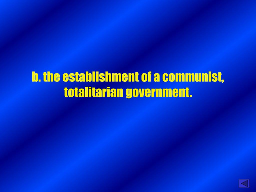 b. the establishment of a communist, totalitarian government.