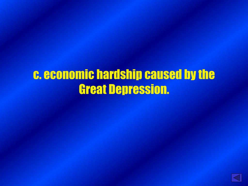 c. economic hardship caused by the Great Depression.
