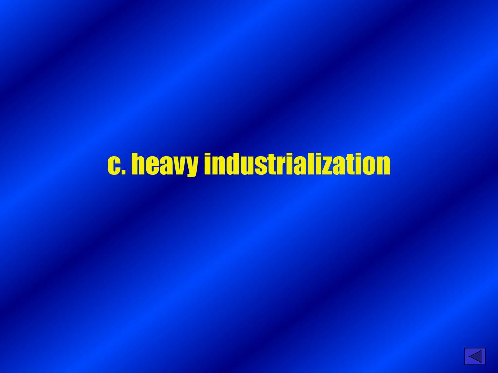 c. heavy industrialization