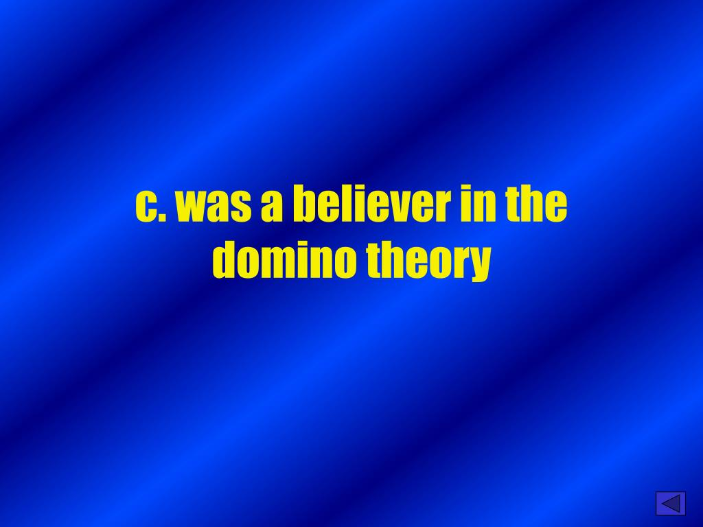 c. was a believer in the domino theory
