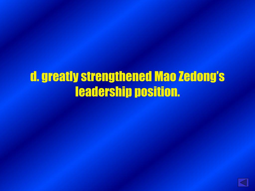 d. greatly strengthened Mao Zedong's leadership position.