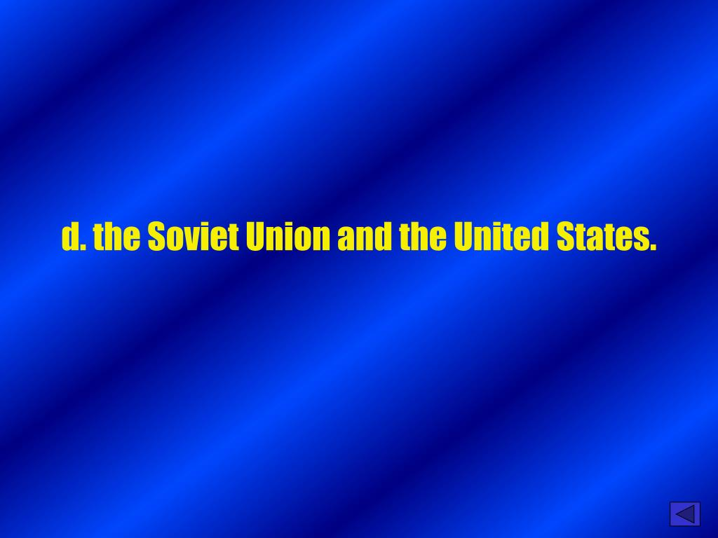 d. the Soviet Union and the United States.