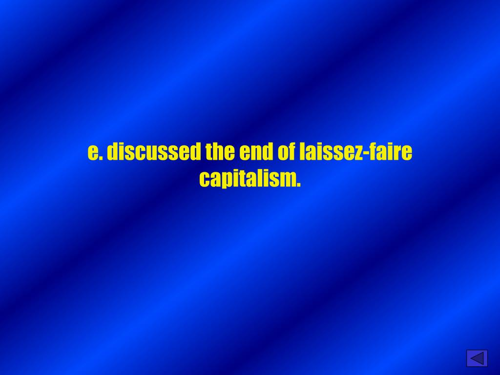 e. discussed the end of laissez-faire capitalism.