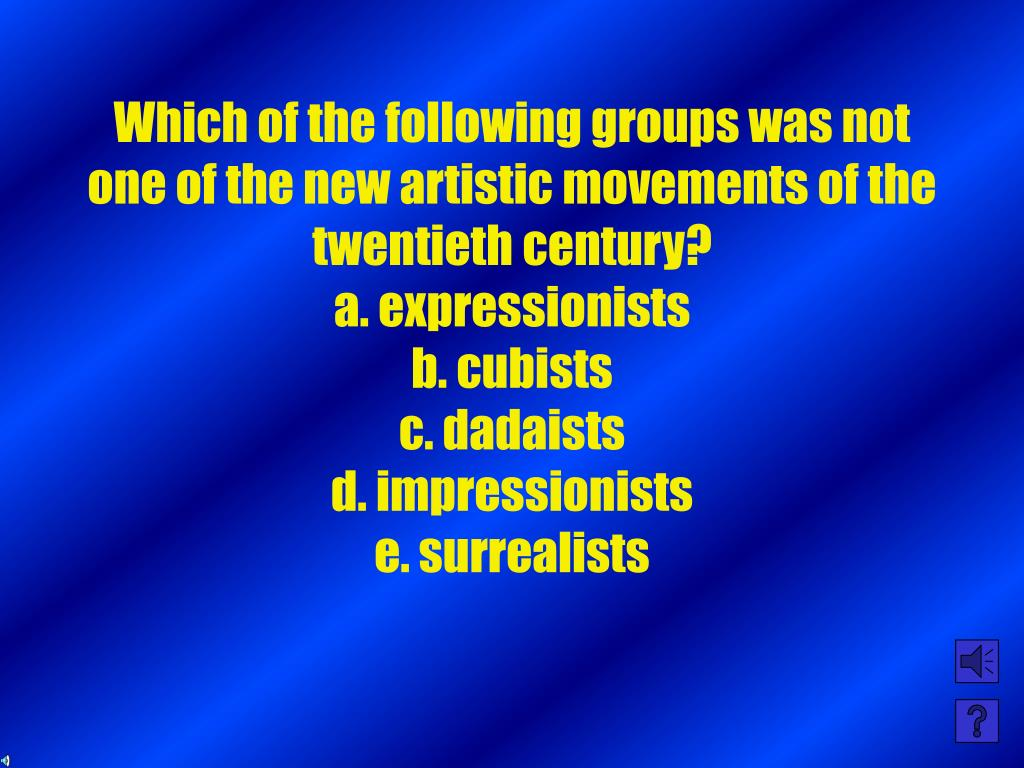 Which of the following groups was not one of the new artistic movements of the twentieth century?