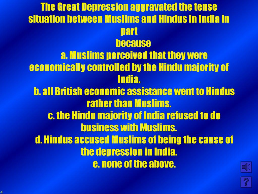 The Great Depression aggravated the tense situation between Muslims and Hindus in India in part