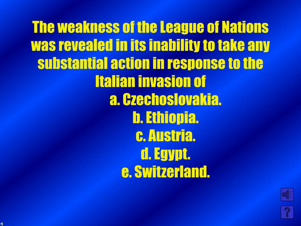 The weakness of the League of Nations was revealed in its inability to take any substantial action in response to the Italian invasion of