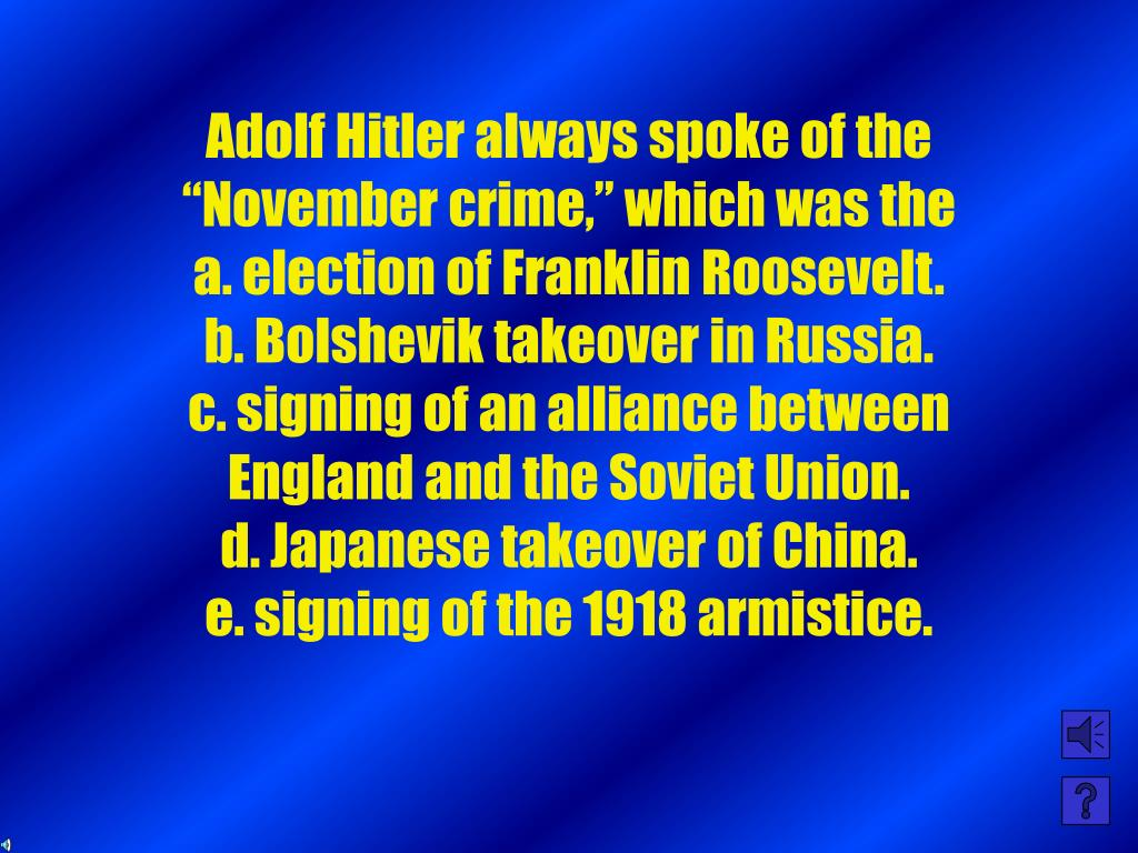 "Adolf Hitler always spoke of the ""November crime,"" which was the"