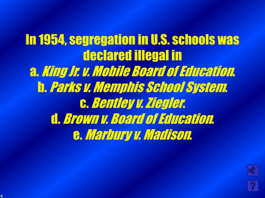 In 1954, segregation in U.S. schools was declared illegal in