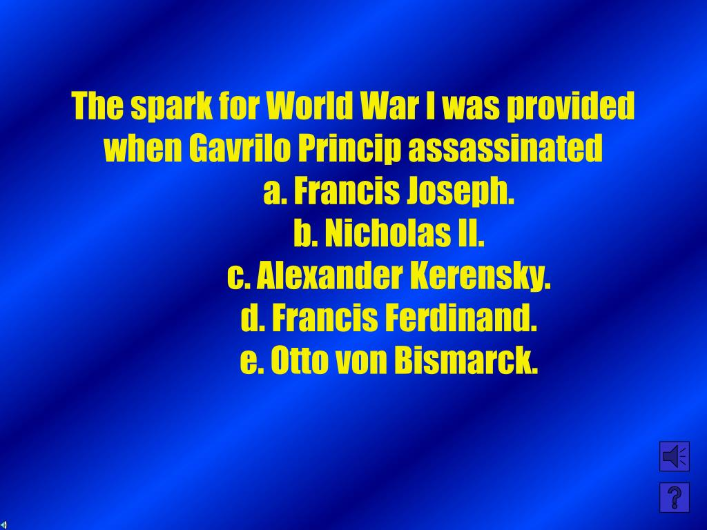 The spark for World War I was provided when Gavrilo Princip assassinated