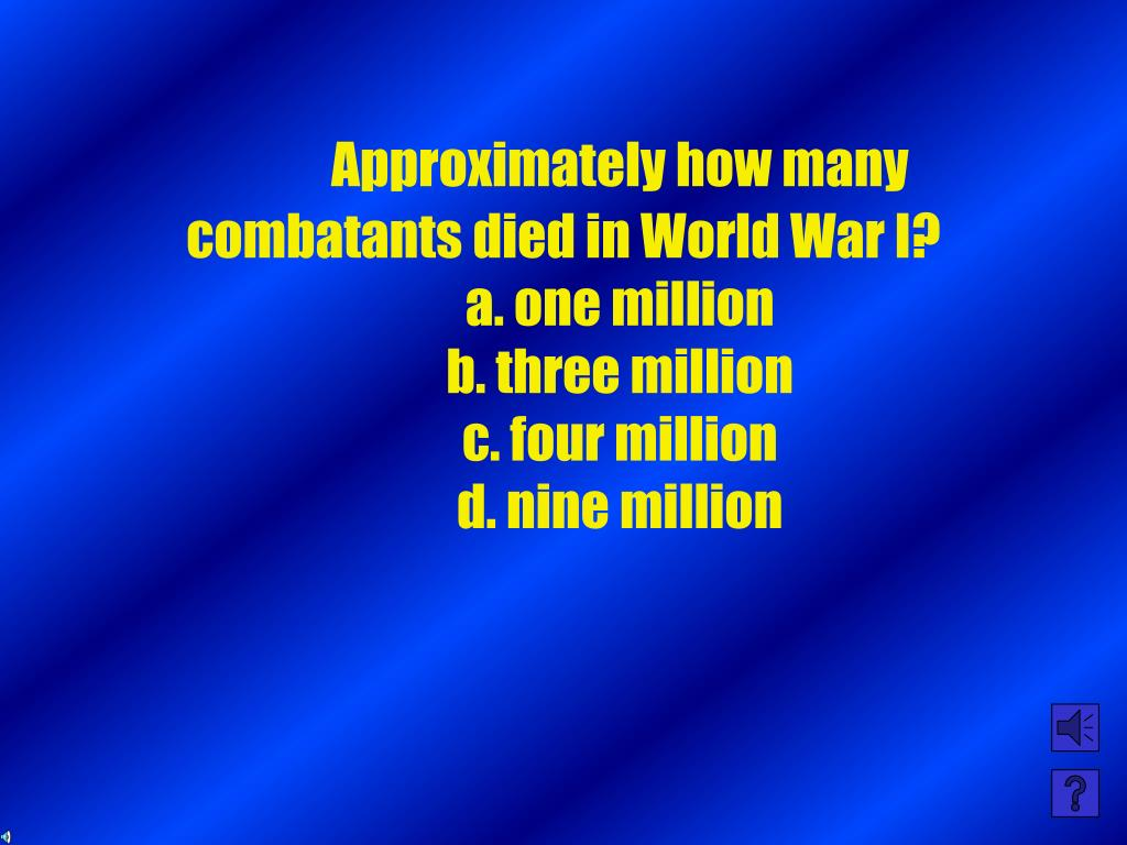 Approximately how many combatants died in World War I?