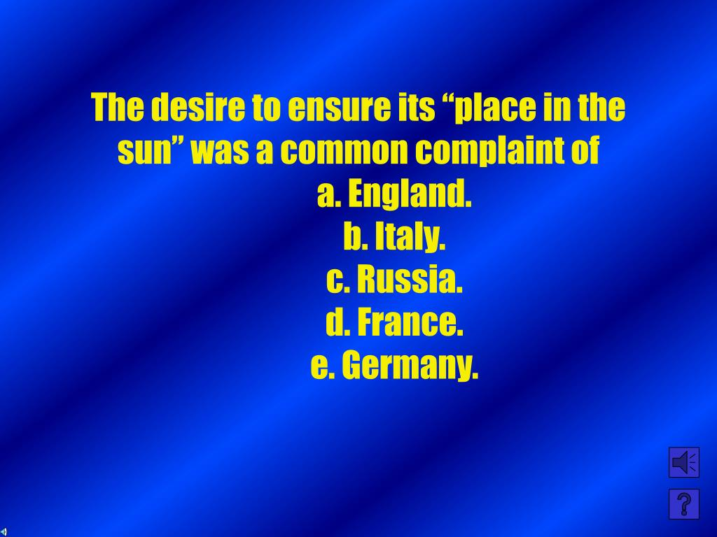 "The desire to ensure its ""place in the sun"" was a common complaint of"
