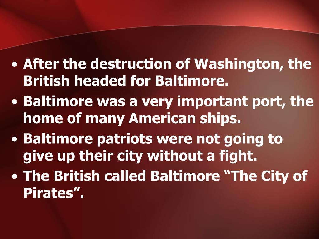 After the destruction of Washington, the British headed for Baltimore.