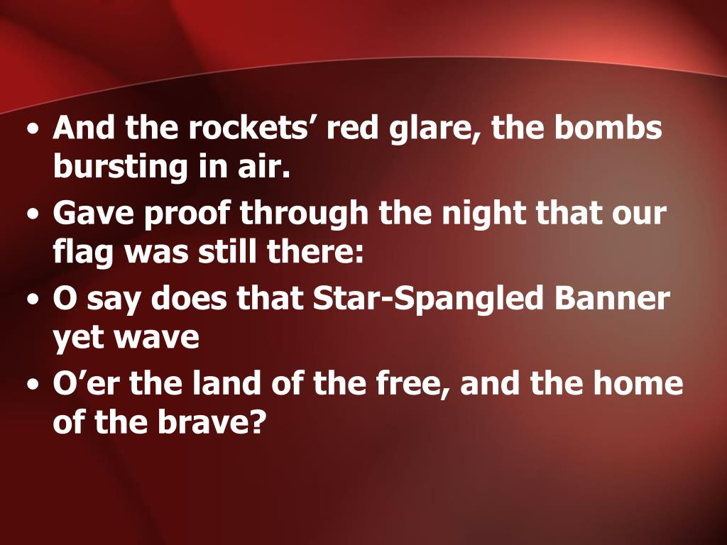 And the rockets' red glare, the bombs bursting in air.