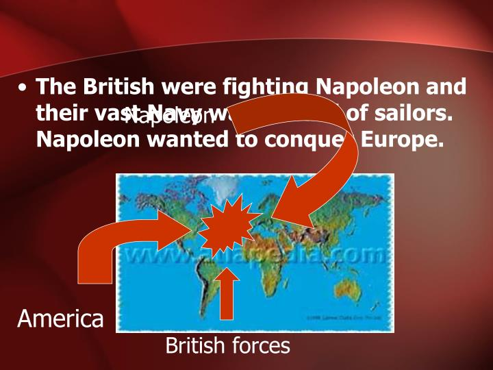 The British were fighting Napoleon and their vast Navy was in need of sailors.  Napoleon wanted to c...