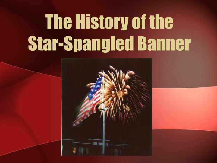 The history of the star spangled banner