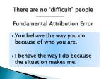 there are no difficult people fundamental attribution error