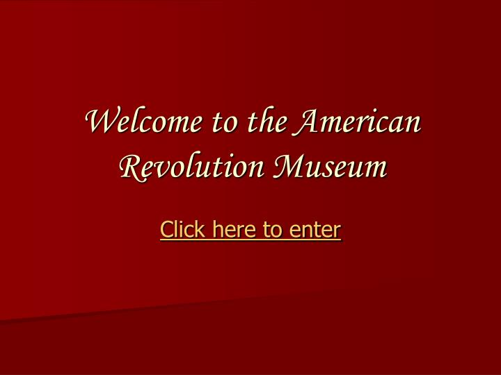 Welcome to the american revolution museum