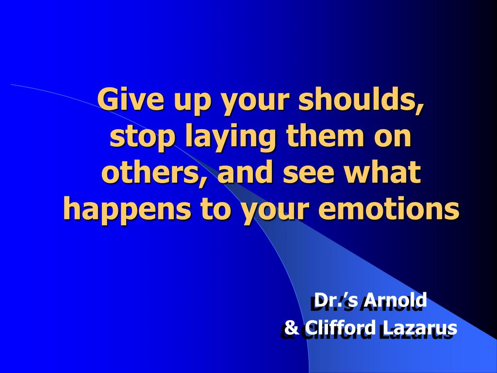 Give up your shoulds,