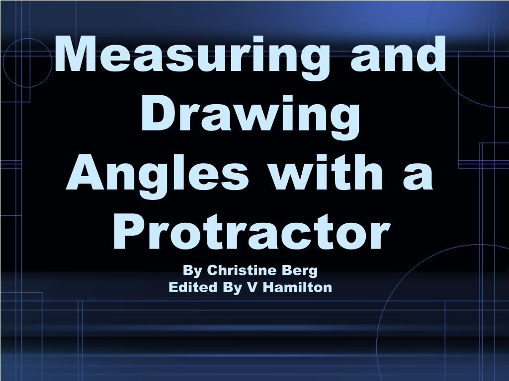 measuring and drawing angles with a protractor by christine berg edited by v hamilton l.