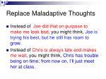 replace maladaptive thoughts