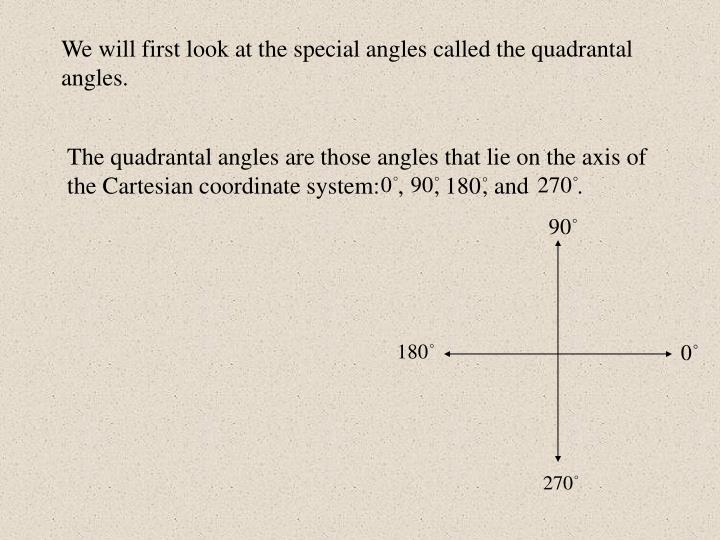 The quadrantal angles are those angles that lie on the axis of the Cartesian coordinate system:   , ...