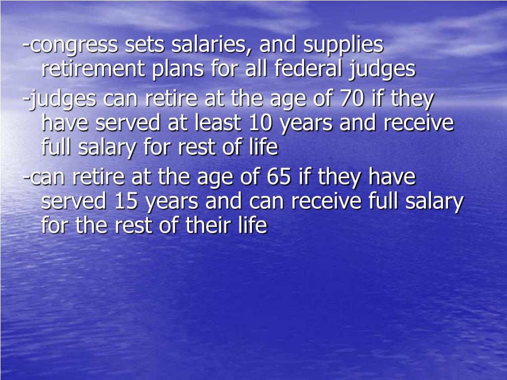 -congress sets salaries, and supplies retirement plans for all federal judges
