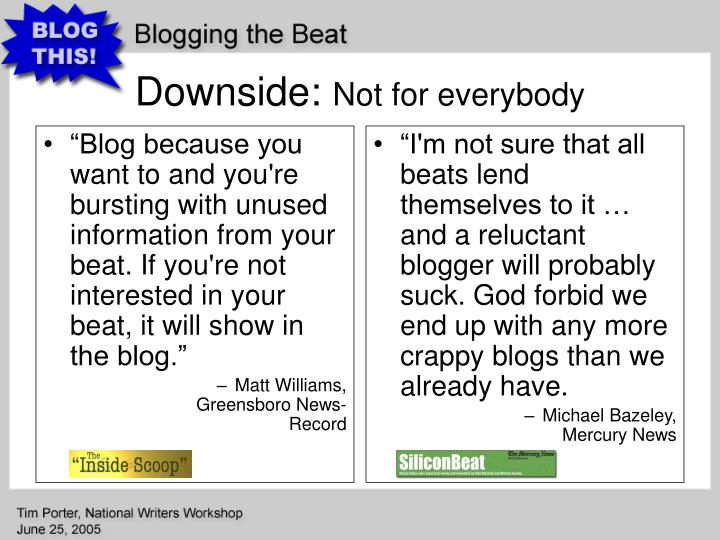"""""""I'm not sure that all beats lend themselves to it … and a reluctant blogger will probably suck. God forbid we end up with any more crappy blogs than we already have."""