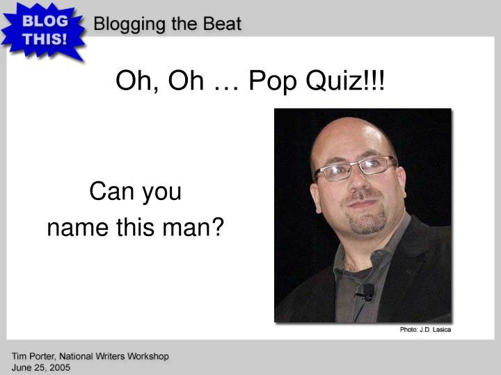 Oh, Oh … Pop Quiz!!!