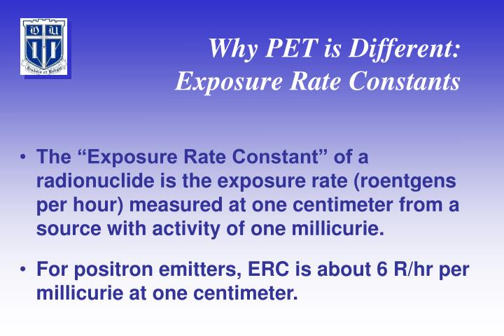 Why PET is Different: Exposure Rate Constants
