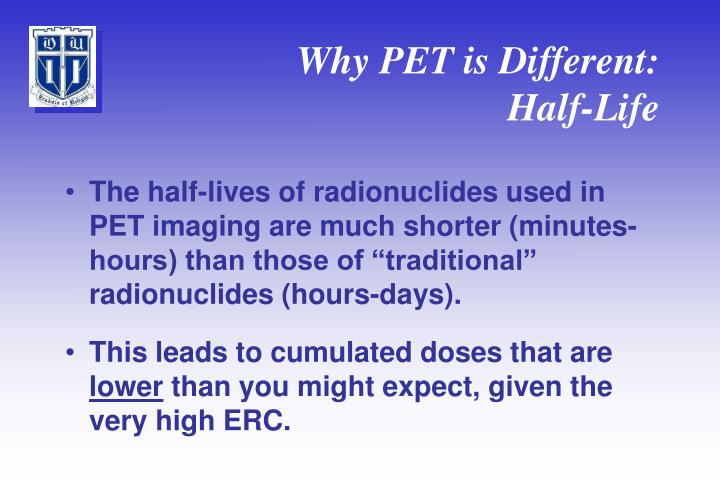 Why PET is Different: Half-Life