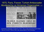 1975 paris france turkish ambassador murdered by an armenian organization 1 2